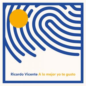 Ricardo Vicente - A lo mejor yo te gusto