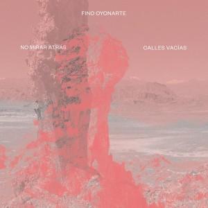 Fino Oyonarte - No Mirar Atrás / Calles Vacías